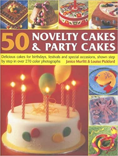 50 Novelty Cakes Party Delicious For Birthdays Festivals And Special Occasions Shown Step By In 270 Colour Photographs Paperback May