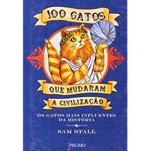 100 Gatos que Mudaram a Civilização. Os Gatos Mais Influentes da História