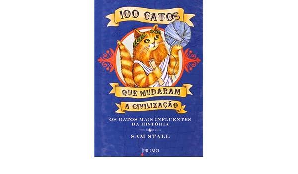100 Gatos que Mudaram a Civilização. Os Gatos Mais Influentes da História (Em Portuguese do Brasil): Sam Stall: 9788579270161: Amazon.com: Books