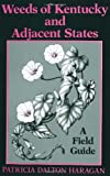 Weeds of Kentucky and Adjacent States : A Field Guide, Haragan, Patricia D., 0813117437