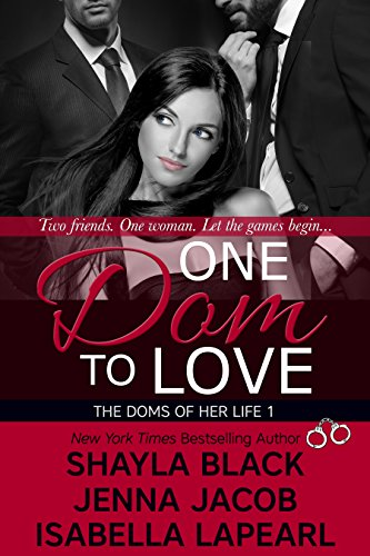 One Dom To Love (Doms of Her Life Book 1) by [Black, Shayla, Jacob, Jenna, LaPearl, Isabella]