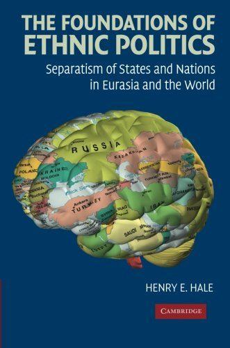 The Foundations of Ethnic Politics: Separatism of States and Nations in Eurasia and the World (Cambridge Studies in Comp