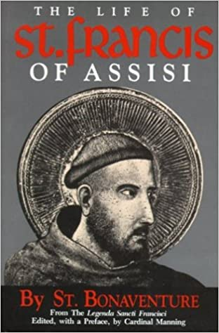 The Life of St. Francis of Assisi [Fom the Legenda Sancti Francisci ]