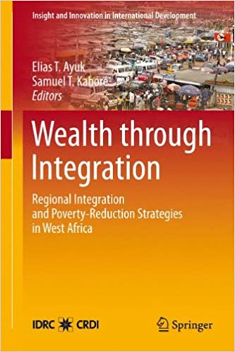 Wealth Through Integration: Regional Integration and Poverty-Reduction Strategies in West Africa (Insight and Innovation in International Development)