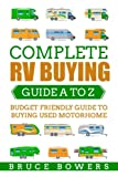 Complete RV Buying Guide A to Z                       Budget Friendly          Guide to Buying Used Motorhome              If you are reading this, I can safely assume that you are interested in purchasing an RV sometime in th...
