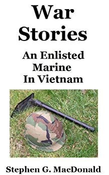 War Stories: An Enlisted Marine In Vietnam by [MacDonald, Stephen]