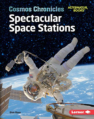 Spectacular Space Stations (Cosmos Chronicles (Alternator Books ® ))