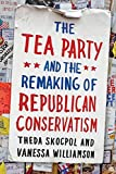 img - for The Tea Party and the Remaking of Republican Conservatism by Theda Skocpol (2013-04-01) book / textbook / text book