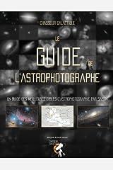 Le Guide de l'Astrophotographe: Un guide complet des meilleures cibles d'astrophotographie de l'année (French Edition) Paperback