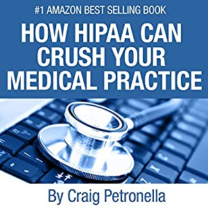How HIPAA Can Crush Your Medical Practice Audiobook