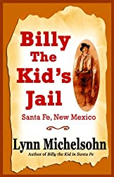 Billy the Kid's Jail, Santa Fe, New Mexico, A Glimpse into Wild West History on the Southwest's Frontier