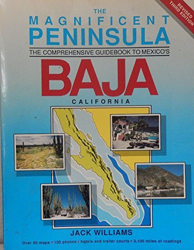 The magnificent peninsula: The comprehensive guidebook to Mexico's Baja California ()