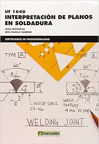 INTERPRETACION DE PLANOS DE SOLDADURA UF1640 [Paperback] BERTOLIN (Spanish) Paperback – 2014