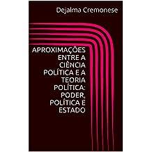 Aproximações entre a Ciência Política e a Teoria Política: Poder, Política e Estado (Coleção Filosofia&Política Livro 18)