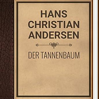 Andersen Der Tannenbaum.Amazon Com Hans Christian Andersen Der Tannenbaum Hans Christian