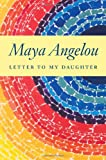 Letter to My Daughter, Maya Angelou, 1400066123