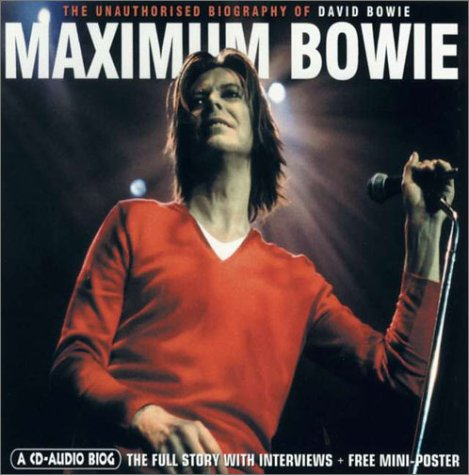 Maximum Bowie: The Unauthorised Biography of David Bowie (Maximum series)