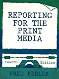 Reporting for the Print Media, Fedler, Fred, 0155766287