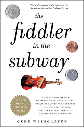 The Fiddler In The Subway  The Story Of The World Class Violinist Who Played For Handouts      And Other Virtuoso Performances By Americas Foremost Feature Writer