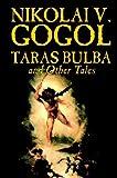 Taras Bulba and Other Tales, Nikolai Gogol and John Cournos, 1592246389