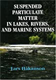 Suspended Particulate Matter in Lakes, Rivers and Marine Systems, Hakanson, Lars, 193284614X