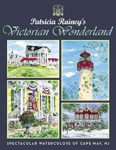 Patricia Rainey's Victorian Wonderland: Spectacular Watercolors of Cape May, NJ - Victorian Watercolor