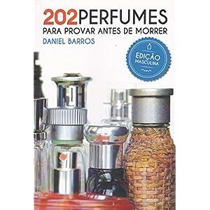 202 Perfumes para Provar antes de Morrer: Edição Masculina