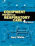Equipment Theory for Respiratory Care: 4th (fourth) edition