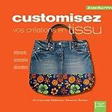 Customisez vos créations en tissu : Vêtements, accessoires, décoration