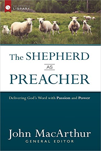 The Shepherd as Preacher: Delivering God's Word with Passion and Power (The Shepherd's - Frisco Outlet Mall