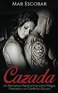 Cazada: Un Romance Paranormal entre Magia, Fantasía y un Conflicto Oscuro (Novela Romántica