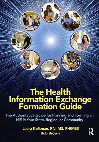 The Health Information Exchange Formation Guide: The Authoritative Guide for Planning and Forming an HIE in Your State, Region or Community (HIMSS Book Series) by Brand: HIMSS