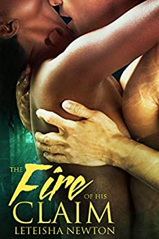 The Fire of His Claim (Claimed Series Book 2) by [Newton, LeTeisha]