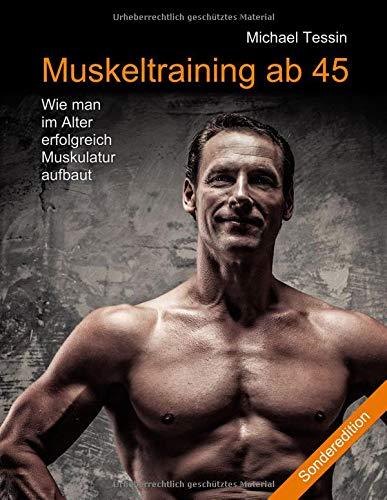 Muskeltraining ab 45 (Sonderedition): Wie man im Alter erfolgreich Muskulatur aufbaut