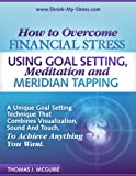 How to Overcome Financial Stress Using Goal Setting, Meditation and Meridian Tapping
