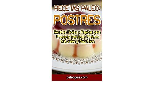 Recetas Paleo: Postres: Recetas Faciles y Rapidas para Preparar Deliciosos Postres Naturales y Nutritivos (Paleo Recetas nº 9) (Spanish Edition) - Kindle ...