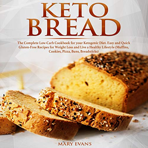 Keto Bread: The Complete Low-Carb Cookbook for Your Ketogenic Diet. Easy and Quick Gluten-Free Recipes for Weight Loss and Live a Healthy Lifestyle (Muffins, Cookies, Pizza, Buns, Breadsticks) by Mary Evans