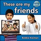 These Are My Friends, Bobbie Kalman, 0778794830