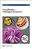 Crystallisation - A Biological Perspective, Royal Society of Chemistry, 184973450X