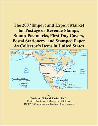 The 2007 Import and Export Market for Postage or Revenue Stamps, Stamp-Postmarks, First-Day Covers, Postal Stationery, and Stamped Paper As Collector's Items in United States