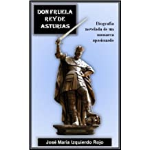 Don Fruela, Rey de Asturias (Spanish Edition) Mar 15, 2011