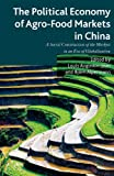The Political Economy of Agro-Food Markets in China, , 1137277947