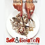 Sex and Isolation: And Other Essays | Bruce Benderson