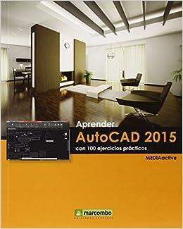 Aprender AutoCAD 2015 con 100 ejercicios prácticos APRENDER...CON 100 EJERCICIOS PRÁCTICOS: Amazon.es: , MediaActive: Libros
