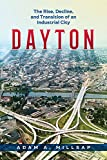 Dayton: The Rise, Decline, and Transition of an Industrial City