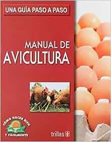 : Manual de avicultura/ Poultry Farming Manual: Una guia paso a paso
