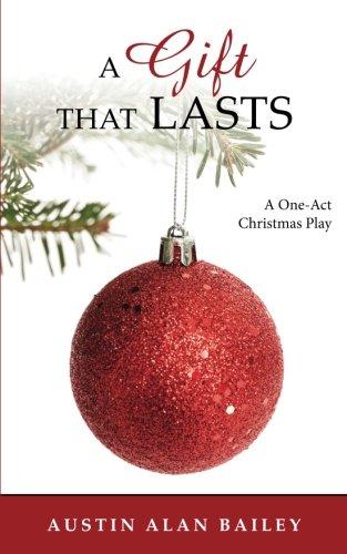 A Gift That Lasts: A One-Act Christmas Play (Christian Musical Christmas Drama)