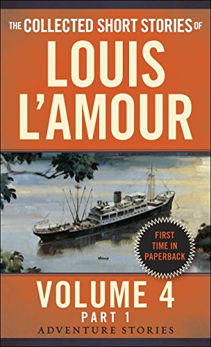 The Collected Short Stories of Louis L'Amour, Volume 4, Part 1: Adventure Stories