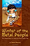 img - for Winter of the Metal People: The Untold Story of America's First Indian War Paperback   June 9, 2013 book / textbook / text book