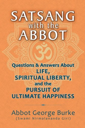 Satsang with the Abbot: Questions and Answers about Life, Spiritual Liberty, and the Pursuit of Ultimate Happiness